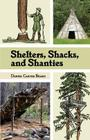 Shelters, Shacks, and Shanties: The Classic Guide to Building Wilderness Shelters (Dover Books on Architecture) Cover Image