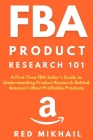 FBA Product Research 101: A First-Time FBA Sellers Guide to Understanding Product Research Behind Amazon's Most Profitable Products Cover Image