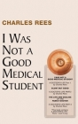 I Was Not a Good Medical Student Cover Image