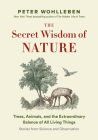 The Secret Wisdom of Nature: Trees, Animals, and the Extraordinary Balance of All Living Things -A Stories from Science and Observation Cover Image