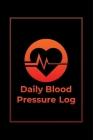 Daily Blood Pressure Log: Track Your BS Numbers Along with Pulse, Medicines, Exercise, Relaxation and Other Health Goals Cover Image