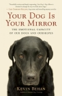 Your Dog Is Your Mirror: The Emotional Capacity of Our Dogs and Ourselves Cover Image