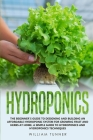 Hydroponics: The Beginner's Guide to Designing and Building an Affordable Hydroponic System for Growing Fruit and Herbs at Home. a Cover Image