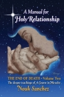 A Manual for Holy Relationship - The End of Death: The Deeper Teachings of A Course in Miracles (Volume #2) Cover Image