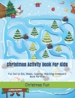 Christmas Activity Book For Kids: Fun Dot to Dot, Mazes, Coloring, Matching, Crossword Book For Kids Cover Image