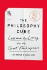 The Philosophy Cure: Lessons on Living from the Great Philosophers Cover Image