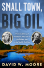 Small Town, Big Oil: The Untold Story of the Women Who Took on the Richest Man in the World--And Won Cover Image