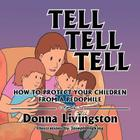 Tell Tell Tell How to Protect Your Children from a Pedophile: How to Protect Your Children from a Pedophile Cover Image