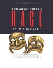 You Mean, There's RACE in My Movie - The Instructor's Manual Cover Image
