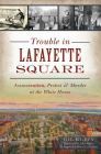 Trouble in Lafayette Square: Assassination, Protest & Murder at the White House (Landmarks) Cover Image