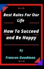 Best Rules For Our Life and How To Succeed and Be Happy Cover Image