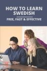 How To Learn Swedish: Free, Fast & Effective: Books To Learn Swedish Cover Image