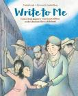 Write to Me: Letters from Japanese American Children to the Librarian They Left Behind Cover Image
