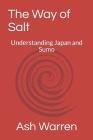 The Way of Salt: Understanding Japan and Sumo Cover Image