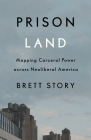 Prison Land: Mapping Carceral Power across Neoliberal America Cover Image