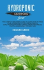 Hydroponic gardening secret: The complete beginners guide to learn how to make your hydroponic system from scratch. Build your sustainable garden, Cover Image