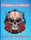 Crânes en Sucre Livre de Coloriage: Beau livre de coloriage de crâne pour adultes avec des dessins impressionnants Cover Image