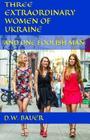 Three Extraordinary Women of Ukraine and One Foolish Man Cover Image