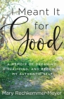 I Meant It for Good: A Memoir of Dreaming, Visualizing, and Becoming My Authentic Self Cover Image