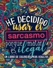 Un libro de colorear para adultos: He decidido usar el sarcasmo porque matar es ilegal Cover Image