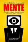 Un negocio llamado mente: Cómo la industria publicitaria define nuestro tiempo Cover Image