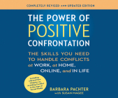 The Power of Positive Confrontation: The Skills You Need to Handle Conflicts at Work, at Home and in Life Cover Image