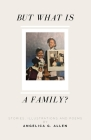 But What is a Family?: Paperback Edition Cover Image