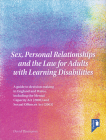 Sex, Personal Relationships and the Law for Adults with Learning Disabilities: A guide to decision making in England and Wales, including the Mental Capacity Act (2005) and Sexual Offences Act (2003) Cover Image