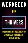 Workbook for Thrivers: The Surprising Reasons Why Some Kids Struggle and Others Shine Cover Image