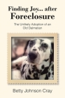 Finding Joy...after Foreclosure: The Unlikely Adoption of an Old Dalmatian Cover Image