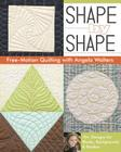 Shape by Shape Free-Motion Quilting with Angela Walters: 70+ Designs for Blocks, Backgrounds & Borders Cover Image