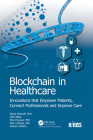 Blockchain in Healthcare: Innovations That Empower Patients, Connect Professionals and Improve Care (Himss Book) Cover Image