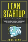 Lean Startup: The Ultimate Guide to Start, Run and Grow a Successful Startup and Build a profitable Business through Continuous Inno Cover Image