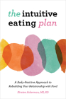 The Intuitive Eating Plan: A Body-Positive Approach to Rebuilding Your Relationship with Food Cover Image