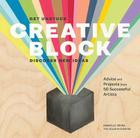 Creative Block: Get Unstuck, Discover New Ideas: Advice and Projects from 50 Successful Artists Cover Image