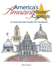 America's Amazing State Capitols: A Journal and Guide for Students Cover Image
