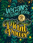 Vegans Coloring Book: Plant Power: Humorous Sarcastic Sayings Colouring Gift Book For Adults (Vegans Snarky Gag Gift Book) Cover Image
