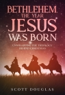 Bethlehem, the Year Jesus Was Born: Unwrapping the Theology Behind Christmas Cover Image