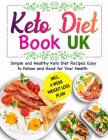 Keto Diet Book UK: 28 Day Meal Plan Simple and Healthy Keto Diet Recipes Easy to Follow and Good for Your Health, Lower Blood Pressure An Cover Image