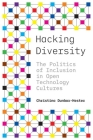 Hacking Diversity: The Politics of Inclusion in Open Technology Cultures Cover Image