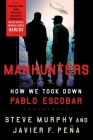 Manhunters: How We Took Down Pablo Escobar Cover Image