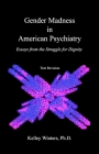 Gender Madness in American Psychiatry: Essays From the Struggle for Dignity Cover Image