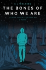 The Bones of Who We Are: Cantos Chronicles 3 Cover Image