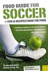 Food Guide for Soccer: Tips and Recipes from the Pros Cover Image