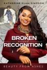 Broken Beyond Recognition: Beauty from Ashes Cover Image
