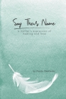 Say Their Name: a mother's expression of healing and love Cover Image