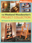 The Weekend Woodworker's Project Collection: 40 Projects for the Time-Challenged Craftsman Cover Image