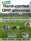 More Hand-carried QRP antennas: Simple antennas and accessories to operate from almost anywhere Cover Image
