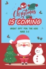 Christmas Is Coming- Great Gift For The Kids Ages 3-5: Meaning Of Christmas Book For Kids Cover Image