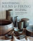 Mastering Kilns and Firing: Raku, Pit and Barrel, Wood Firing, and More (Mastering Ceramics) Cover Image